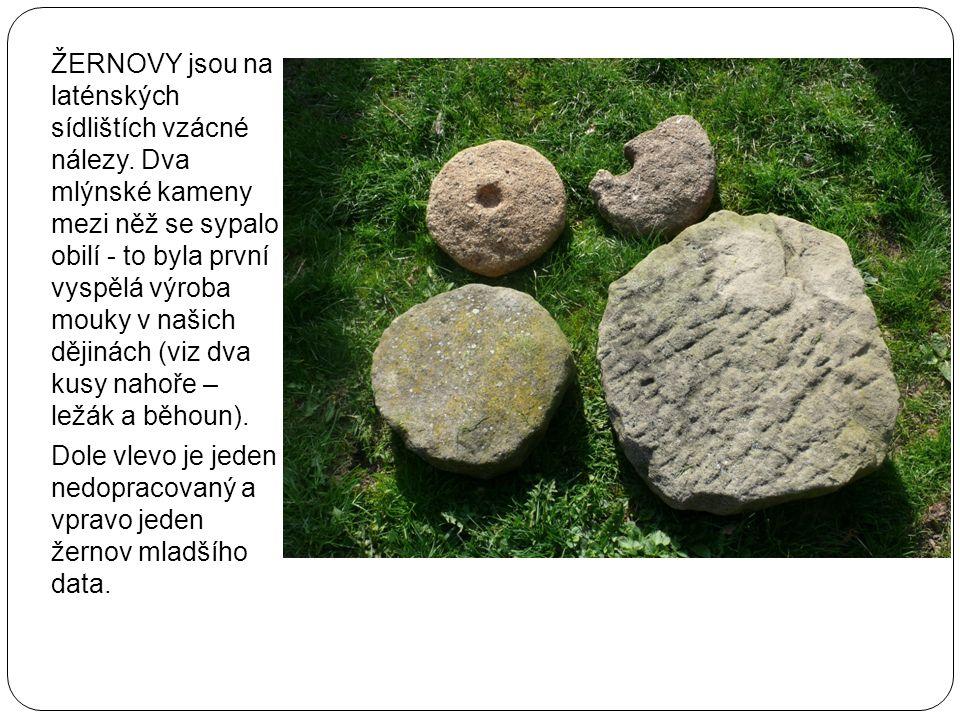 ŽERNOVY jsou na laténských sídlištích vzácné nálezy. Dva mlýnské kameny mezi něž se sypalo obilí - to byla první vyspělá výroba mouky v našich dějinác