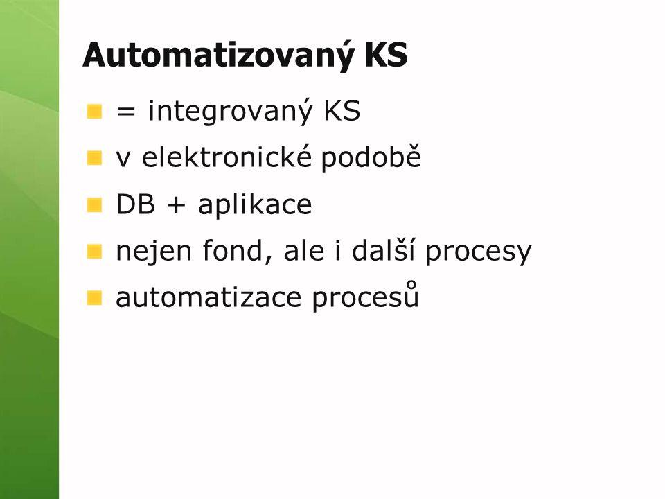 Automatizovaný KS = integrovaný KS v elektronické podobě DB + aplikace nejen fond, ale i další procesy automatizace procesů