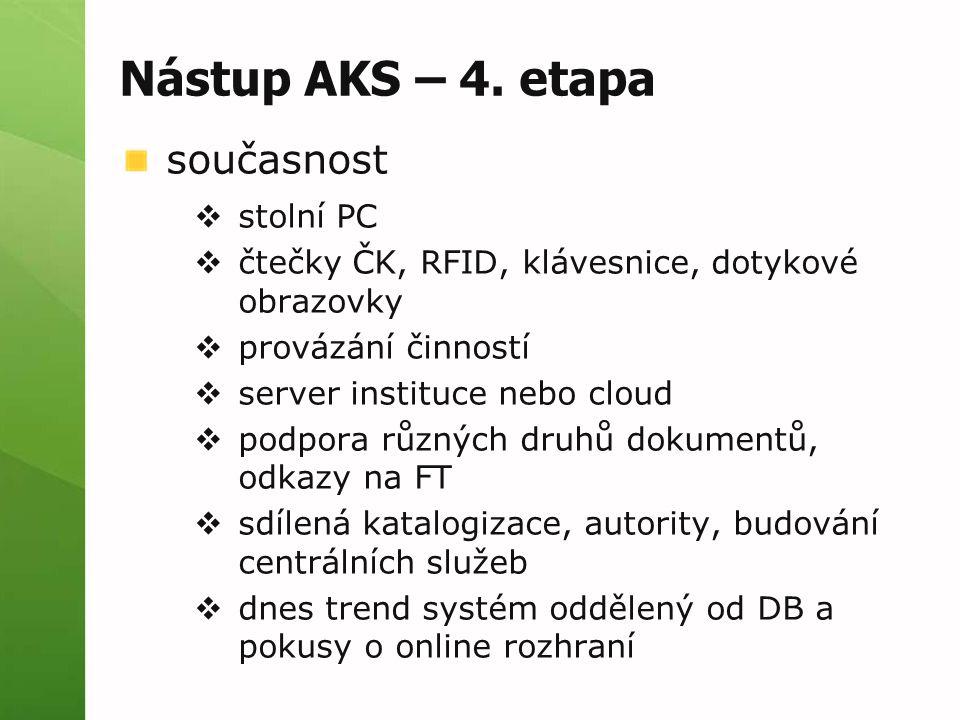 Nástup AKS – 4. etapa současnost  stolní PC  čtečky ČK, RFID, klávesnice, dotykové obrazovky  provázání činností  server instituce nebo cloud  po