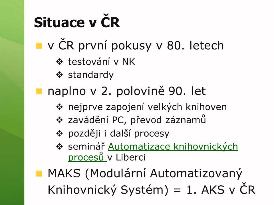 Situace v ČR v ČR první pokusy v 80. letech  testování v NK  standardy naplno v 2. polovině 90. let  nejprve zapojení velkých knihoven  zavádění P