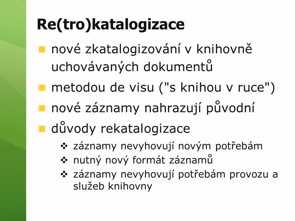 Re(tro)katalogizace nové zkatalogizování v knihovně uchovávaných dokumentů metodou de visu (