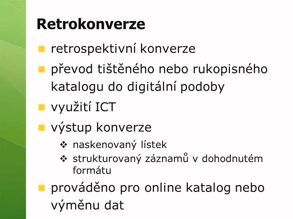 Retrokonverze retrospektivní konverze převod tištěného nebo rukopisného katalogu do digitální podoby využití ICT výstup konverze  naskenovaný lístek