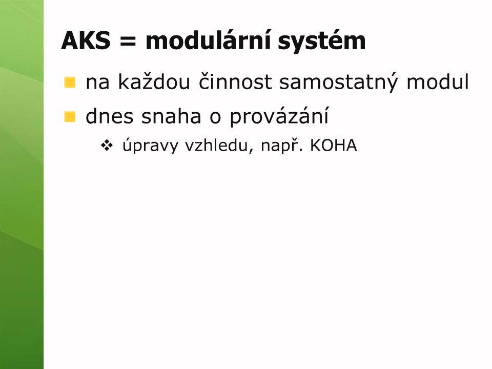 AKS = modulární systém na každou činnost samostatný modul dnes snaha o provázání  úpravy vzhledu, např. KOHA