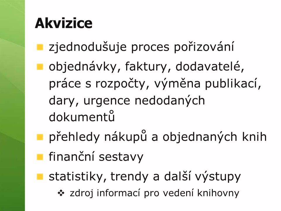 Akvizice zjednodušuje proces pořizování objednávky, faktury, dodavatelé, práce s rozpočty, výměna publikací, dary, urgence nedodaných dokumentů přehle