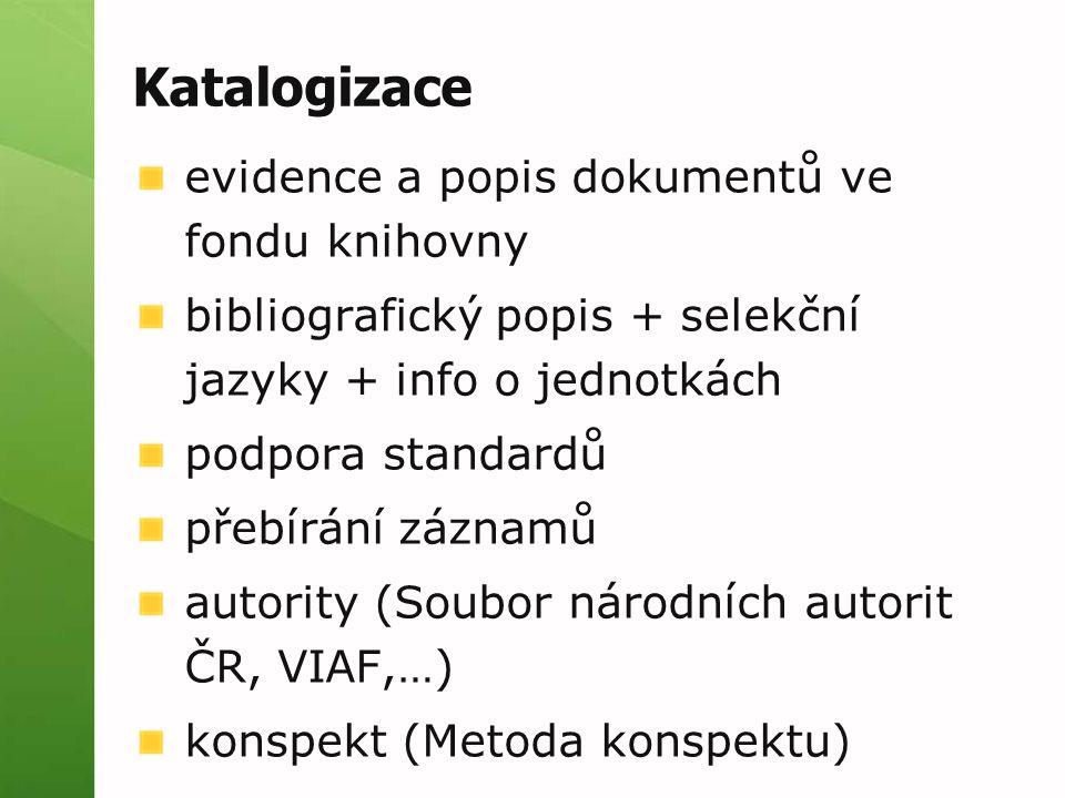 Katalogizace evidence a popis dokumentů ve fondu knihovny bibliografický popis + selekční jazyky + info o jednotkách podpora standardů přebírání zázna