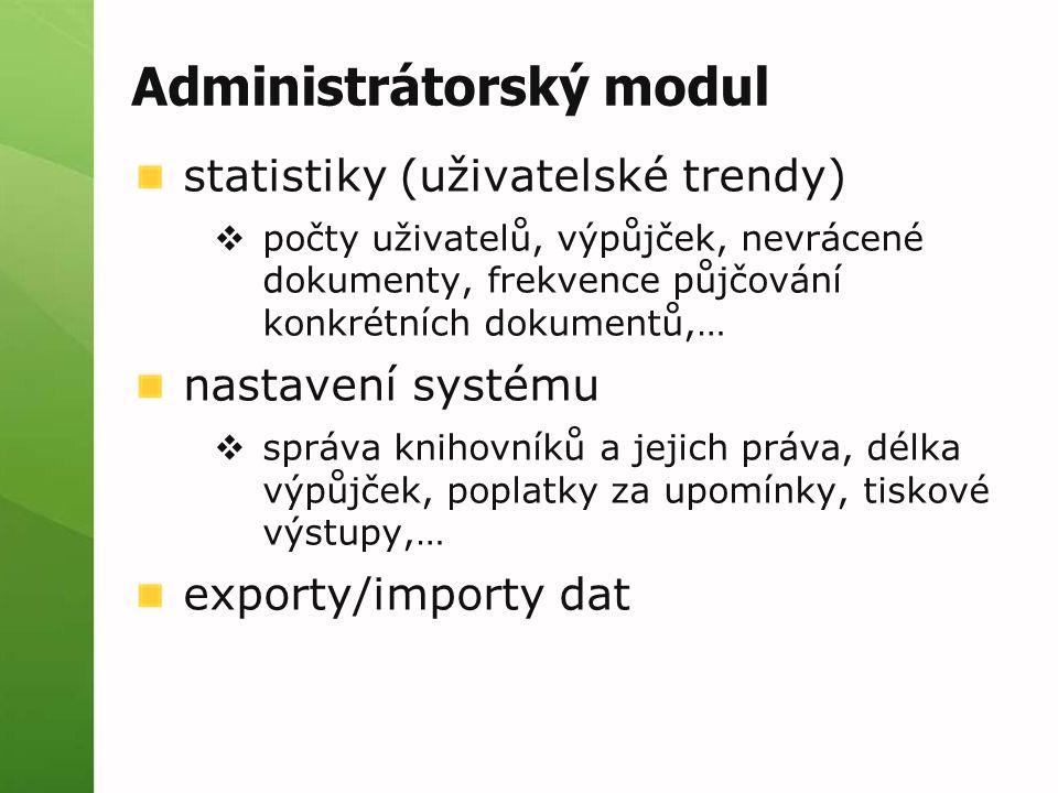 Administrátorský modul statistiky (uživatelské trendy)  počty uživatelů, výpůjček, nevrácené dokumenty, frekvence půjčování konkrétních dokumentů,… n