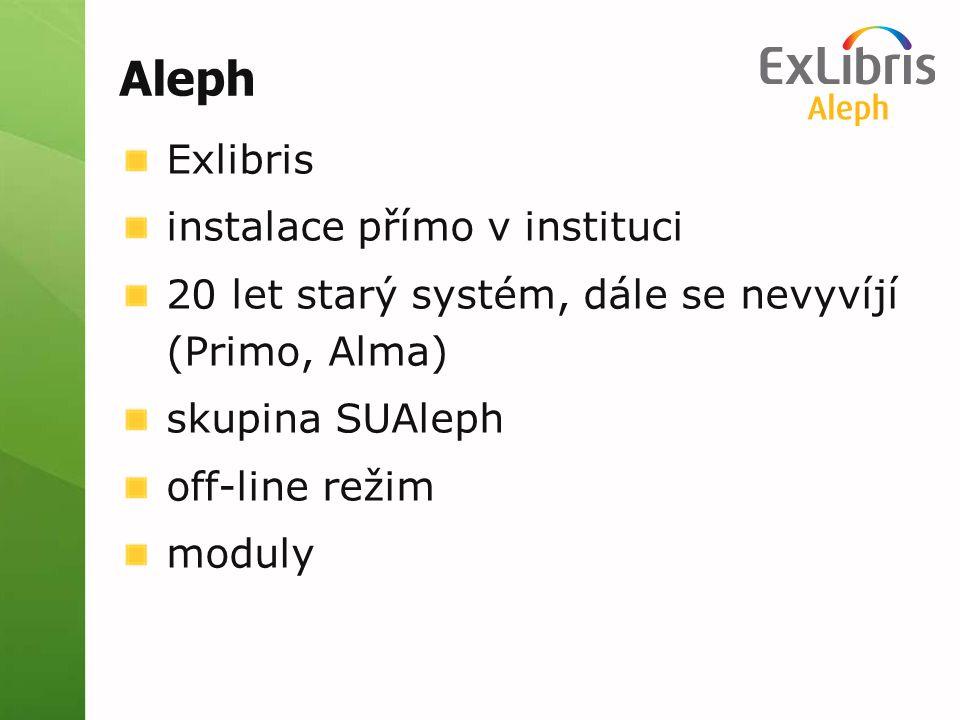 Aleph Exlibris instalace přímo v instituci 20 let starý systém, dále se nevyvíjí (Primo, Alma) skupina SUAleph off-line režim moduly