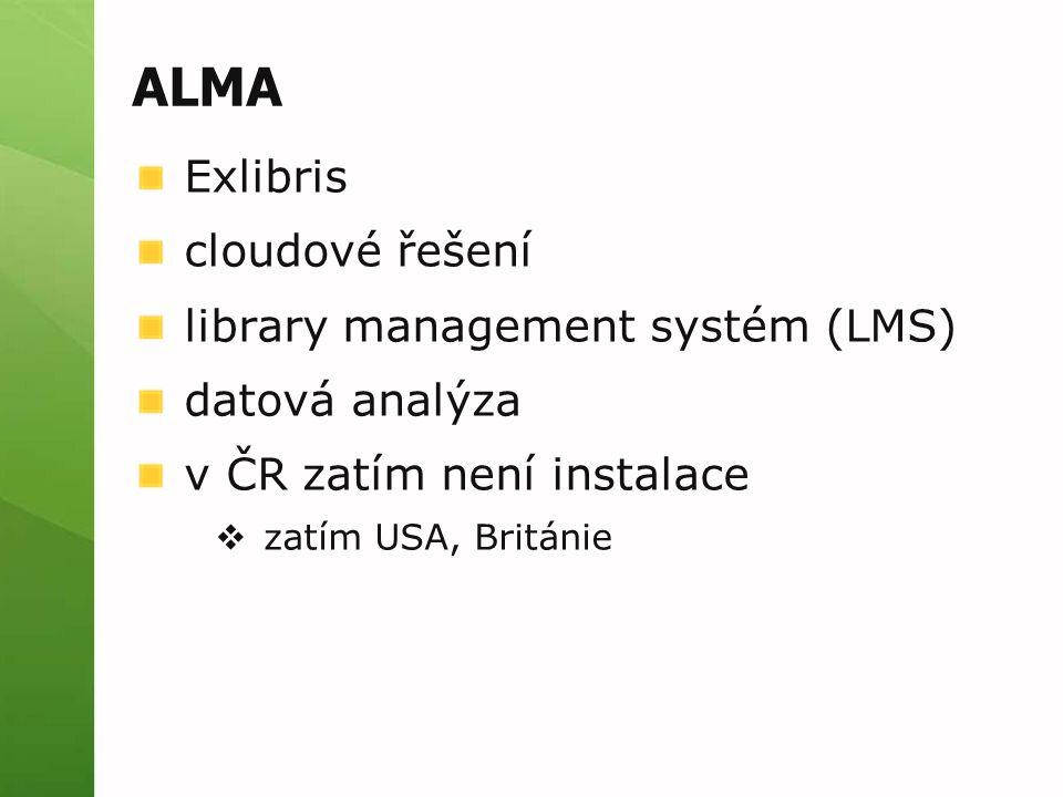 ALMA Exlibris cloudové řešení library management systém (LMS) datová analýza v ČR zatím není instalace  zatím USA, Británie