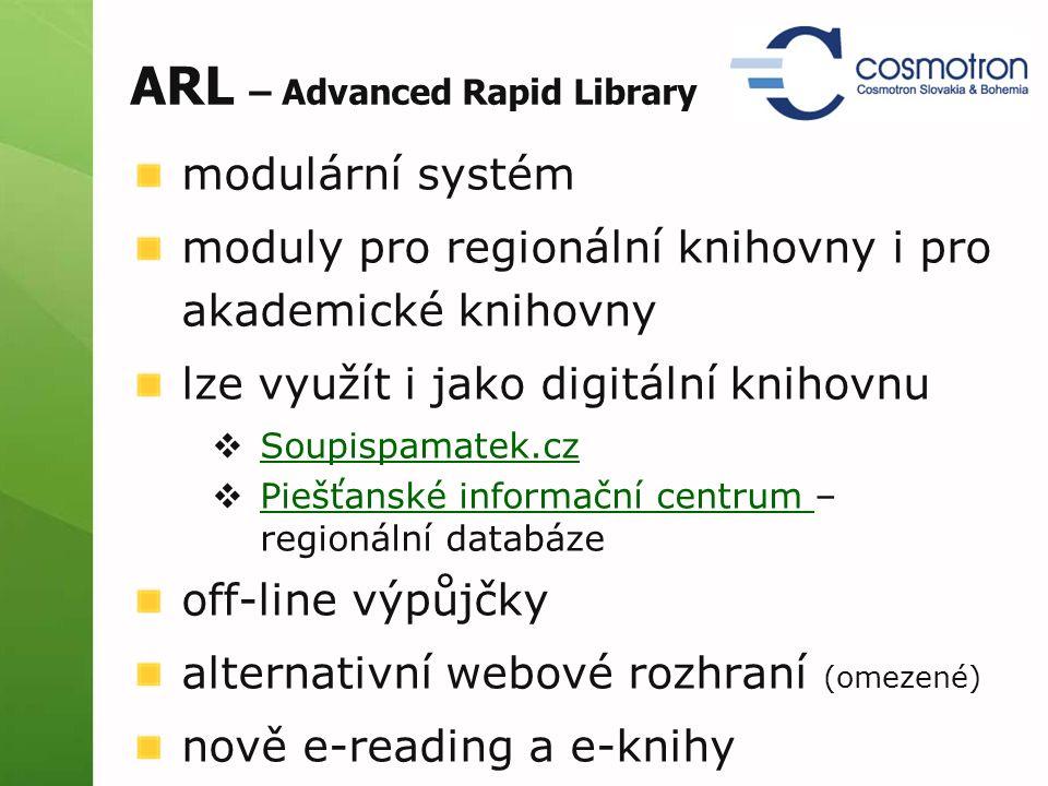 ARL – Advanced Rapid Library modulární systém moduly pro regionální knihovny i pro akademické knihovny lze využít i jako digitální knihovnu  Soupispa