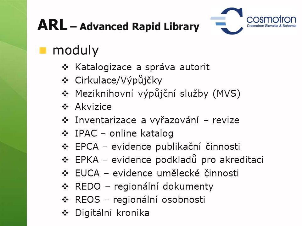 ARL – Advanced Rapid Library moduly  Katalogizace a správa autorit  Cirkulace/Výpůjčky  Meziknihovní výpůjční služby (MVS)  Akvizice  Inventariza