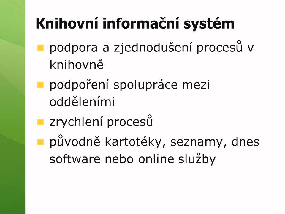 Knihovní informační systém podpora a zjednodušení procesů v knihovně podpoření spolupráce mezi odděleními zrychlení procesů původně kartotéky, seznamy