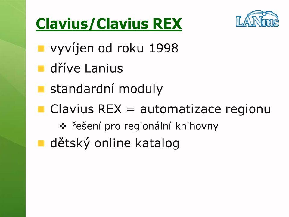 Clavius/Clavius REX vyvíjen od roku 1998 dříve Lanius standardní moduly Clavius REX = automatizace regionu  řešení pro regionální knihovny dětský onl