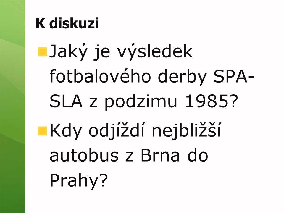 K diskuzi Jaký je výsledek fotbalového derby SPA- SLA z podzimu 1985? Kdy odjíždí nejbližší autobus z Brna do Prahy?