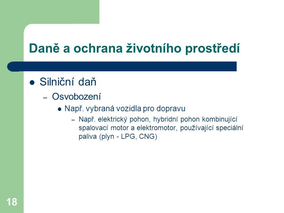 18 Daně a ochrana životního prostředí Silniční daň – Osvobození Např.