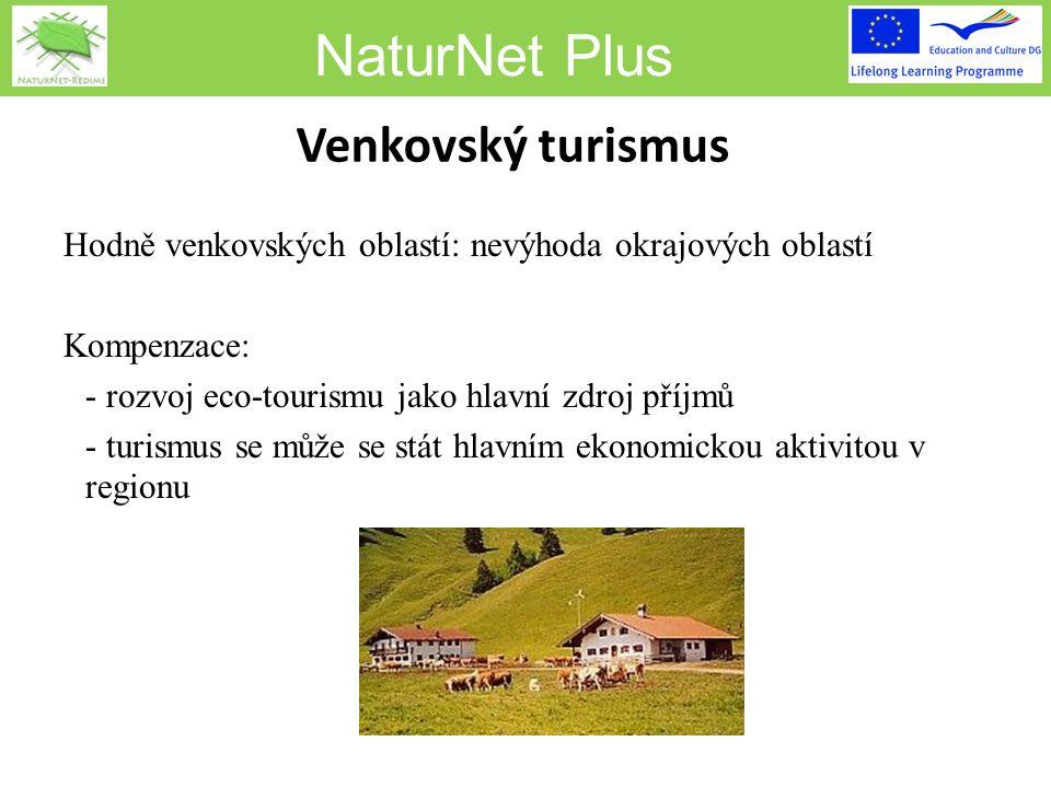 NaturNet Plus Venkovský turismus Hodně venkovských oblastí: nevýhoda okrajových oblastí Kompenzace: -- rozvoj eco-tourismu jako hlavní zdroj příjmů -- turismus se může se stát hlavním ekonomickou aktivitou v regionu