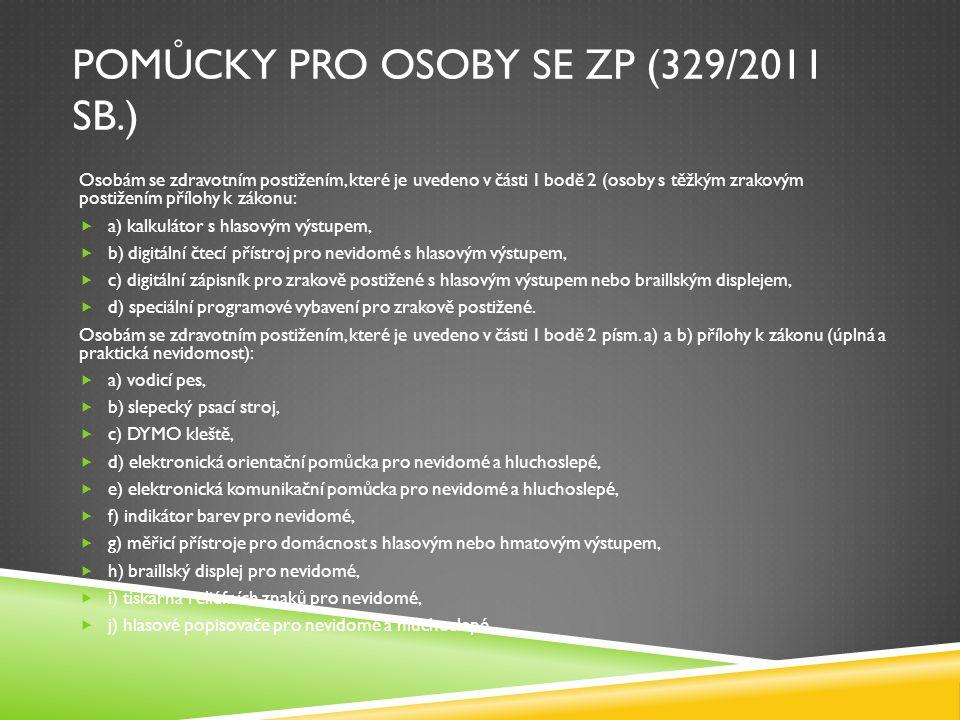 POMŮCKY PRO OSOBY SE ZP (329/2011 SB.) Osobám se zdravotním postižením, které je uvedeno v části I bodě 2 (osoby s těžkým zrakovým postižením přílohy