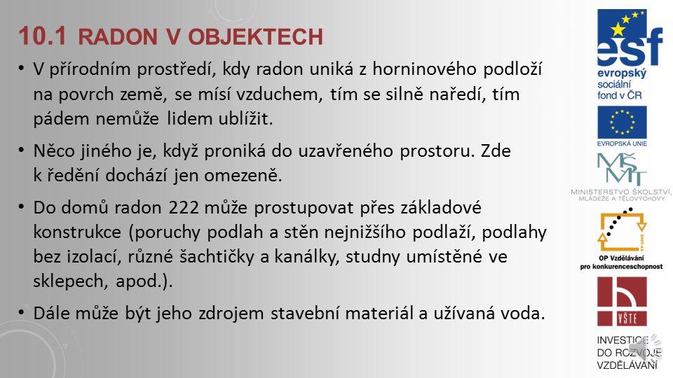 KAPITOLA 10: PROTIRADONOVÁ OPATŘENÍ Klíčové pojmy: radon v objektech, množství radonu Cíle kapitoly:  Naučit se znát místa vniku radonu do objektu 