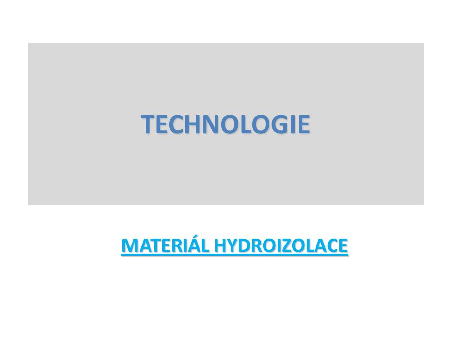 MATERIÁL HYDROIZOLACE TECHNOLOGIE
