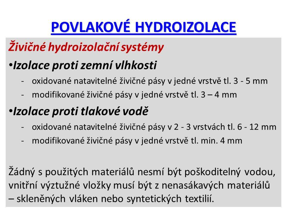POVLAKOVÉ HYDROIZOLACE Živičné hydroizolační systémy Izolace proti zemní vlhkosti -oxidované natavitelné živičné pásy v jedné vrstvě tl. 3 - 5 mm -mod