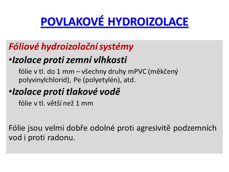 POVLAKOVÉ HYDROIZOLACE Fóliové hydroizolační systémy Izolace proti zemní vlhkosti fólie v tl. do 1 mm – všechny druhy mPVC (měkčený polyvinylchlorid),