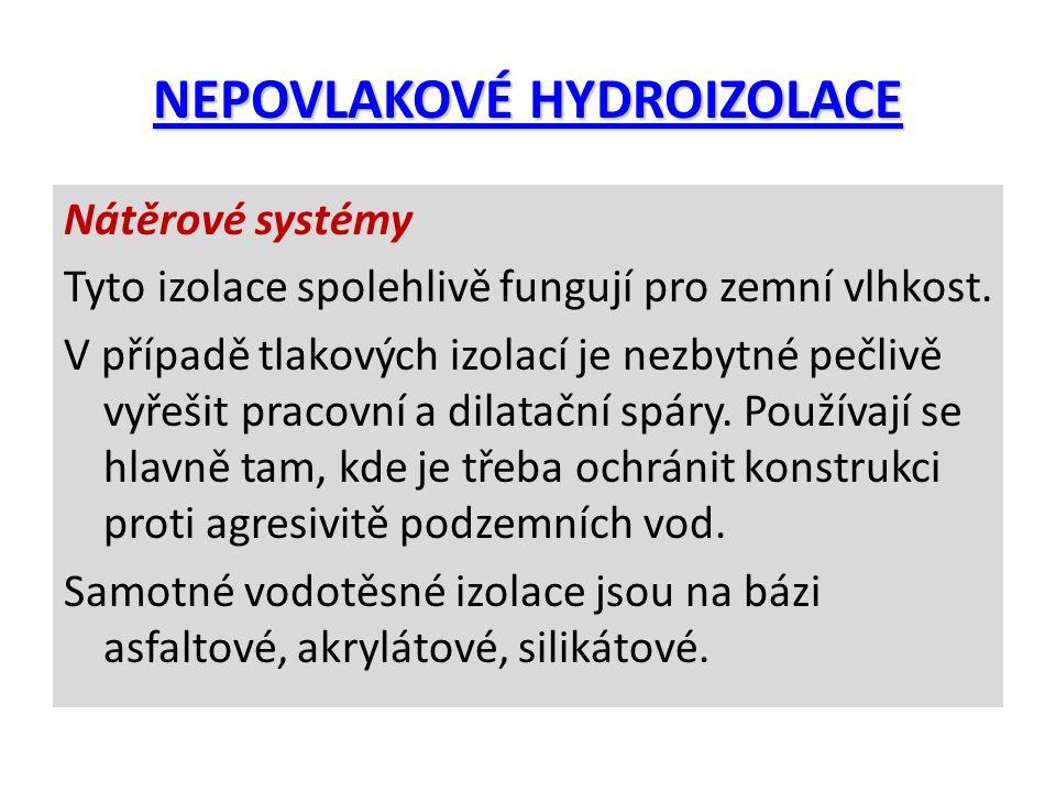 NEPOVLAKOVÉ HYDROIZOLACE Nátěrové systémy Tyto izolace spolehlivě fungují pro zemní vlhkost. V případě tlakových izolací je nezbytné pečlivě vyřešit p