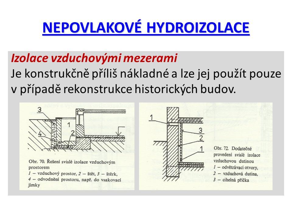 NEPOVLAKOVÉ HYDROIZOLACE Izolace vzduchovými mezerami Je konstrukčně příliš nákladné a lze jej použít pouze v případě rekonstrukce historických budov.
