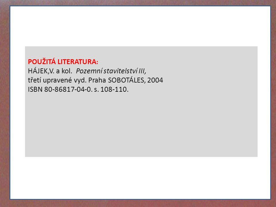 POUŽITÁ LITERATURA : HÁJEK,V. a kol. Pozemní stavitelství III, třetí upravené vyd. Praha SOBOTÁLES, 2004 ISBN 80-86817-04-0. s. 108-110.