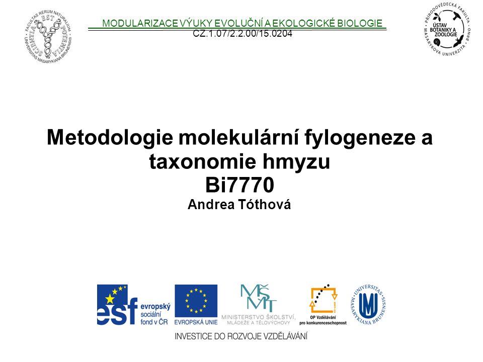 Metodologie molekulární fylogeneze a taxonomie hmyzu Bi7770 Andrea Tóthová MODULARIZACE VÝUKY EVOLUČNÍ A EKOLOGICKÉ BIOLOGIE CZ.1.07/2.2.00/15.0204