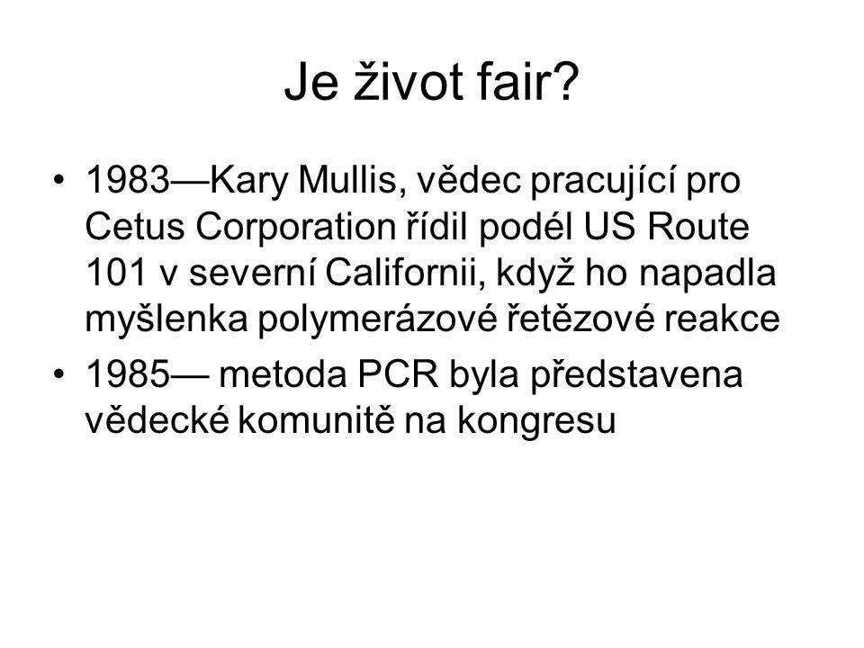 Je život fair? 1983—Kary Mullis, vědec pracující pro Cetus Corporation řídil podél US Route 101 v severní Californii, když ho napadla myšlenka polymer