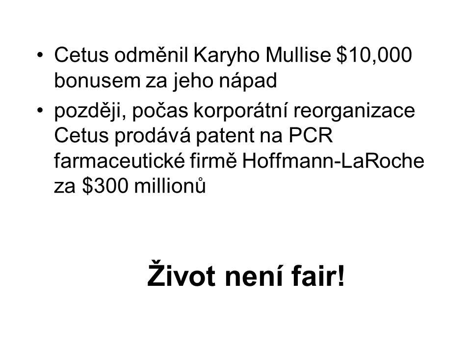 Cetus odměnil Karyho Mullise $10,000 bonusem za jeho nápad později, počas korporátní reorganizace Cetus prodává patent na PCR farmaceutické firmě Hoff