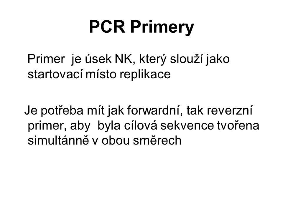 PCR Primery Primer je úsek NK, který slouží jako startovací místo replikace Je potřeba mít jak forwardní, tak reverzní primer, aby byla cílová sekvenc