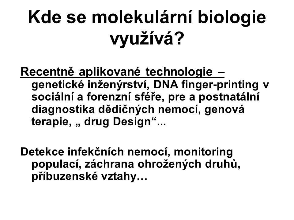 Kde se molekulární biologie využívá? Recentně aplikované technologie – genetické inženýrství, DNA finger-printing v sociální a forenzní sféře, pre a p