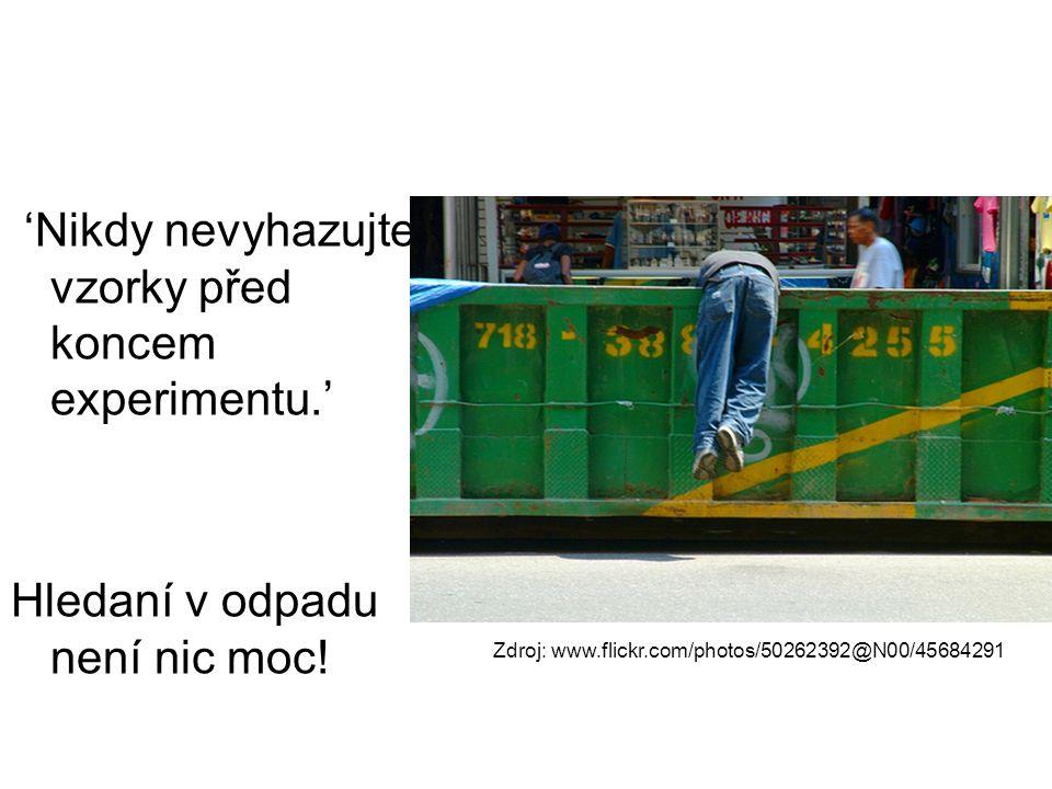 'Nikdy nevyhazujte vzorky před koncem experimentu.' Hledaní v odpadu není nic moc! Zdroj: www.flickr.com/photos/50262392@N00/45684291
