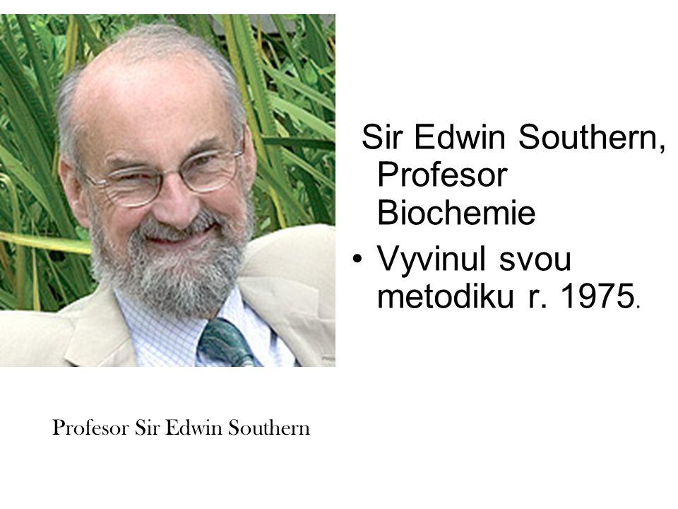 Sir Edwin Southern, Profesor Biochemie Vyvinul svou metodiku r. 1975. Profesor Sir Edwin Southern