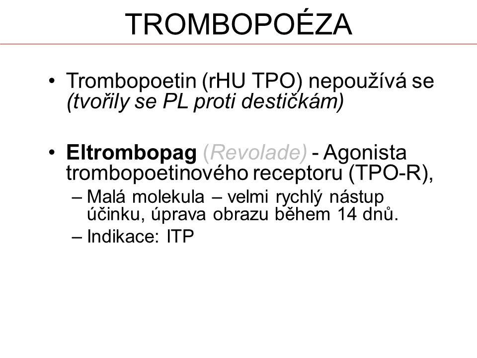 TROMBOPOÉZA Trombopoetin (rHU TPO) nepoužívá se (tvořily se PL proti destičkám) Eltrombopag (Revolade) - Agonista trombopoetinového receptoru (TPO-R), –Malá molekula – velmi rychlý nástup účinku, úprava obrazu během 14 dnů.