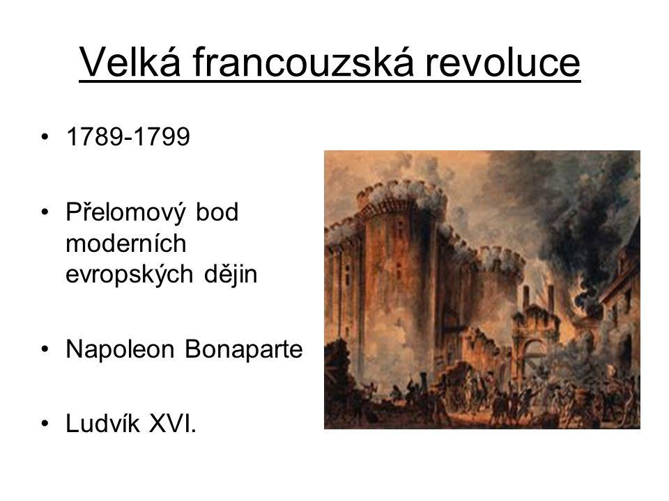 Velká francouzská revoluce 1789-1799 Přelomový bod moderních evropských dějin Napoleon Bonaparte Ludvík XVI.