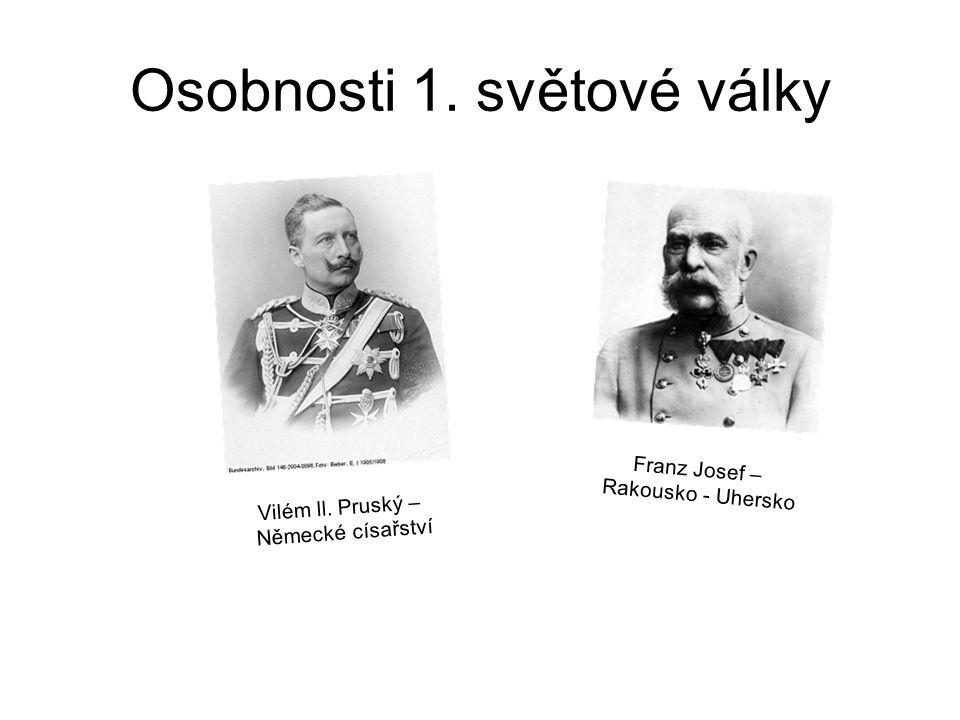 Osobnosti 1. světové války Vilém ll. Pruský – Německé císařství Franz Josef – Rakousko - Uhersko