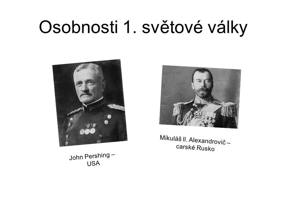 Osobnosti 1. světové války John Pershing – USA Mikuláš ll. Alexandrovič – carské Rusko