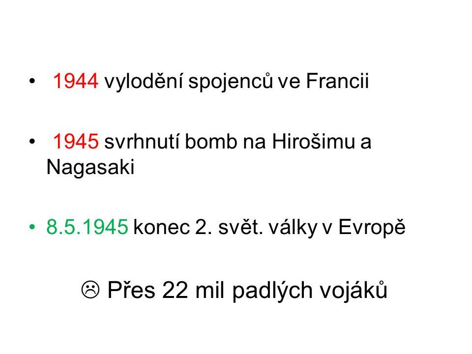 1944 vylodění spojenců ve Francii 1945 svrhnutí bomb na Hirošimu a Nagasaki 8.5.1945 konec 2. svět. války v Evropě  Přes 22 mil padlých vojáků