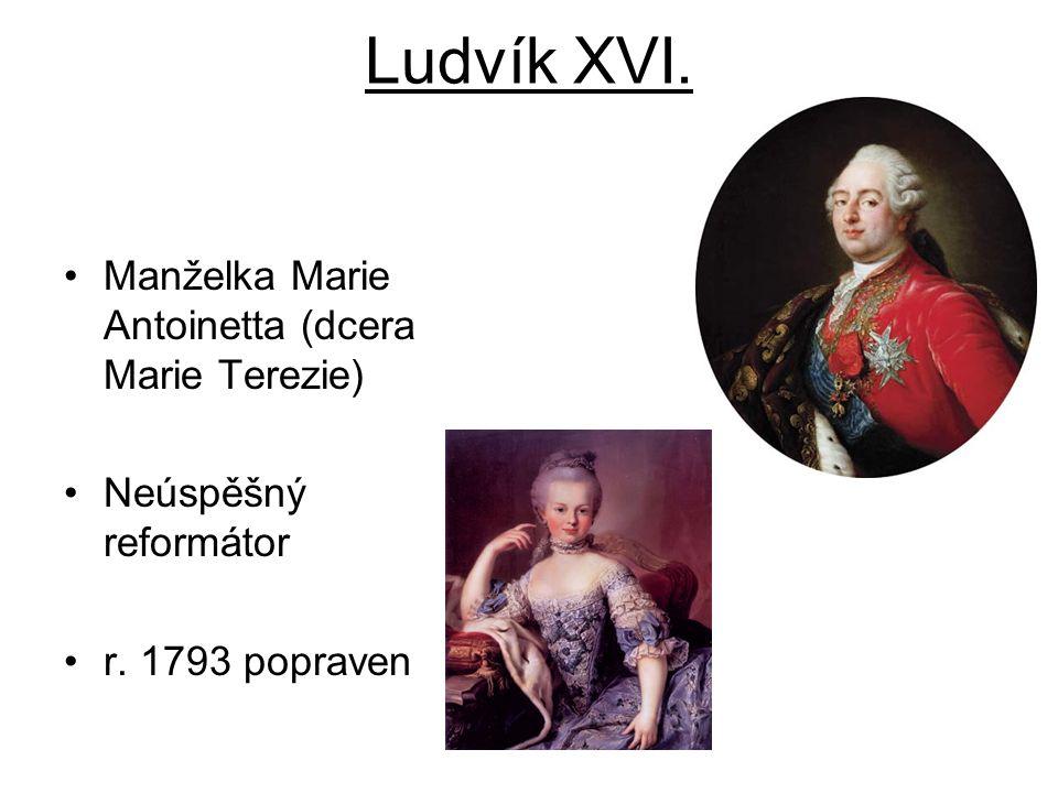Ludvík XVI. Manželka Marie Antoinetta (dcera Marie Terezie) Neúspěšný reformátor r. 1793 popraven