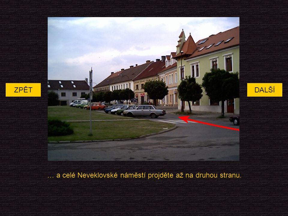 … a celé Neveklovské náměstí projděte až na druhou stranu. DALŠÍZPĚT