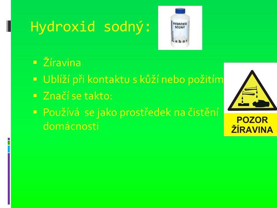Hydroxid sodný:  Žíravina  Ublíží při kontaktu s kůží nebo požitím  Značí se takto:  Používá se jako prostředek na čistění domácnosti