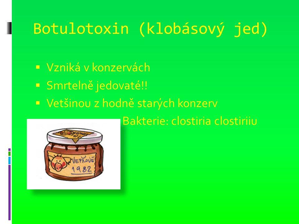 Botulotoxin (klobásový jed)  Vzniká v konzervách  Smrtelně jedovaté!.