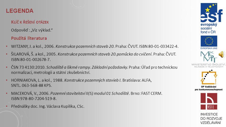 LEGENDA S TUDIJNÍ MATERIÁLY Základní literatura: WITZANY, J. a kol., 2006. Konstrukce pozemních staveb 20. Praha: ČVUT. ISBN 80-01-033422-4. ŠILAROVÁ,