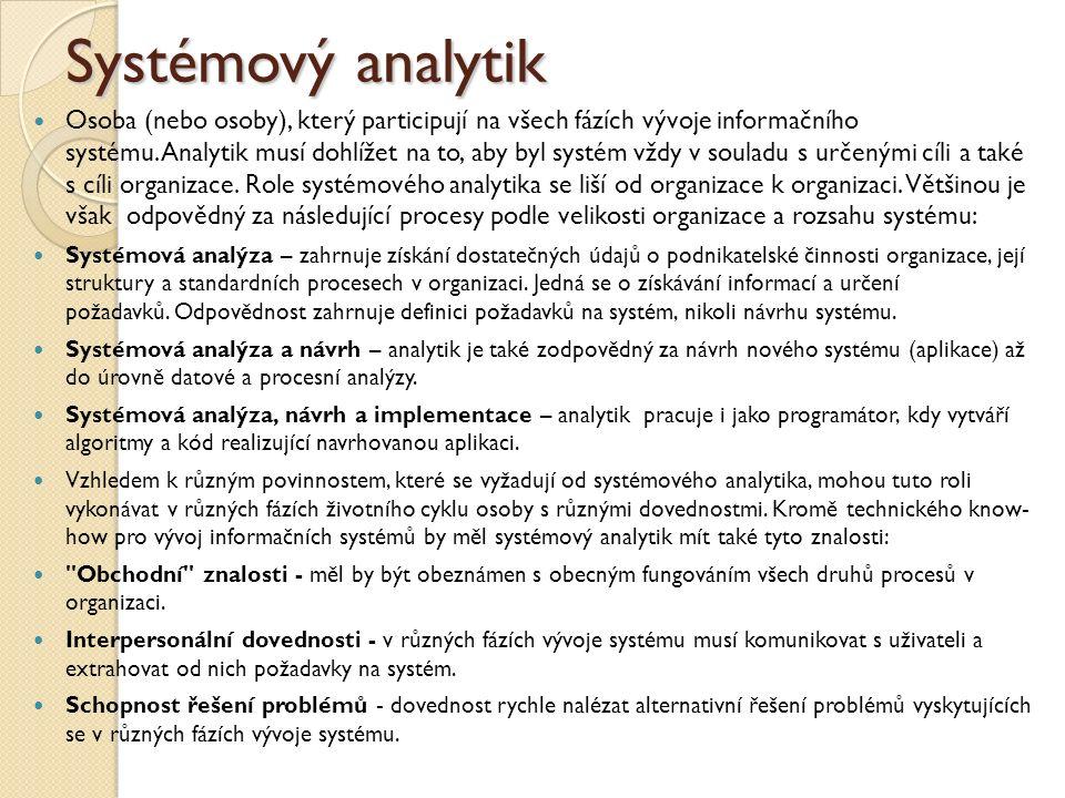 Systémový analytik Osoba (nebo osoby), který participují na všech fázích vývoje informačního systému. Analytik musí dohlížet na to, aby byl systém vžd