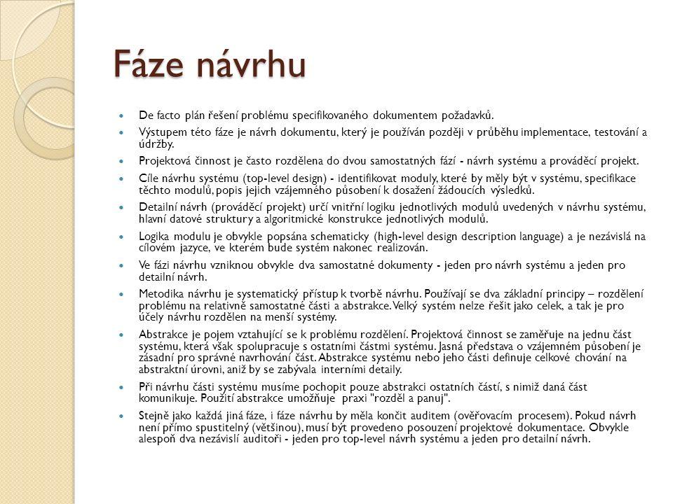 Fáze návrhu De facto plán řešení problému specifikovaného dokumentem požadavků. Výstupem této fáze je návrh dokumentu, který je používán později v prů