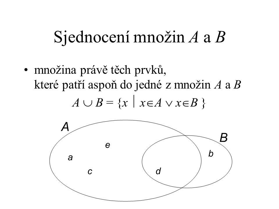 Sjednocení množin A a B množina právě těch prvků, které patří aspoň do jedné z množin A a B A  B = {x  x  A  x  B } A a e c B d b