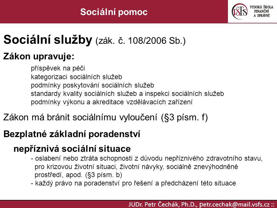 JUDr. Petr Čechák, Ph.D., p etr.cechak@mail.vsfs.cz :: Sociální pomoc Sociální služby (zák.