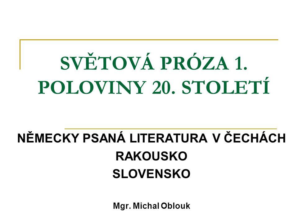 SVĚTOVÁ PRÓZA 1.POLOVINY 20. STOLETÍ NĚMECKY PSANÁ LITERATURA V ČECHÁCH RAKOUSKO SLOVENSKO Mgr.