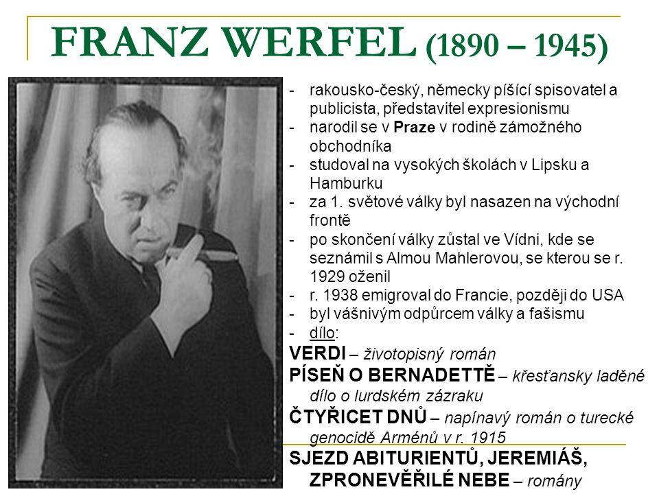 FRANZ WERFEL (1890 – 1945) -r-rakousko-český, německy píšící spisovatel a publicista, představitel expresionismu -n-narodil se v Praze v rodině zámožného obchodníka -s-studoval na vysokých školách v Lipsku a Hamburku -z-za 1.